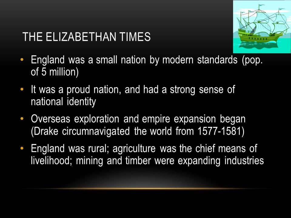 The Elizabethan Times England was a small nation by modern standards (pop. of 5 million)