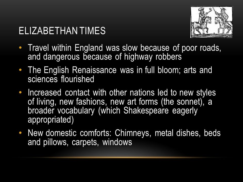 Elizabethan Times Travel within England was slow because of poor roads, and dangerous because of highway robbers.