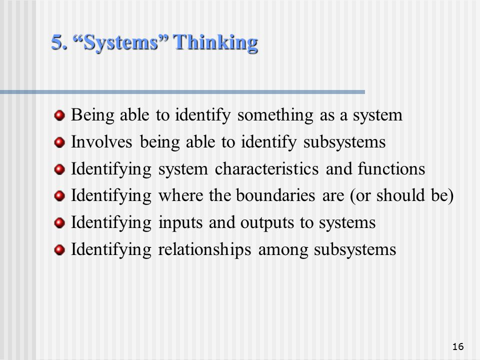 5. Systems Thinking Being able to identify something as a system