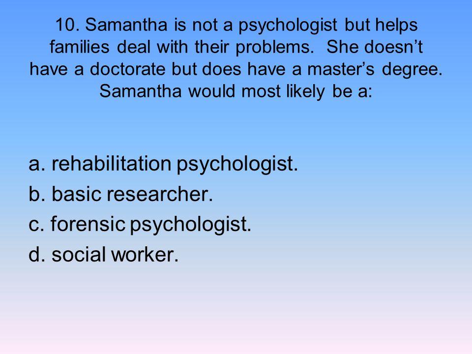 a. rehabilitation psychologist. b. basic researcher.