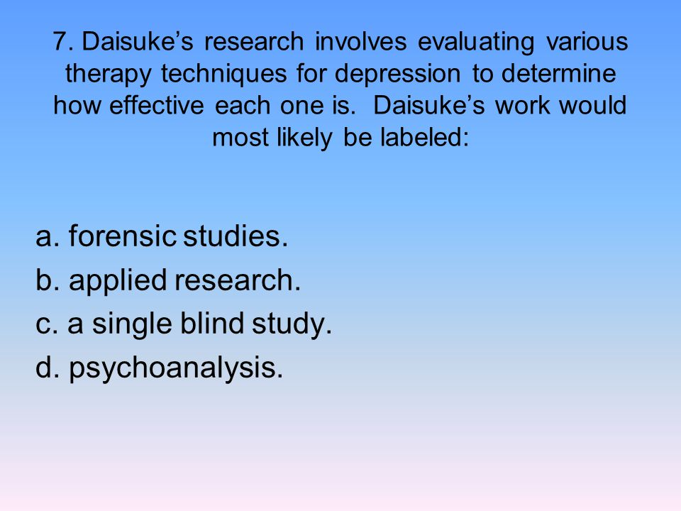 a. forensic studies. b. applied research. c. a single blind study.