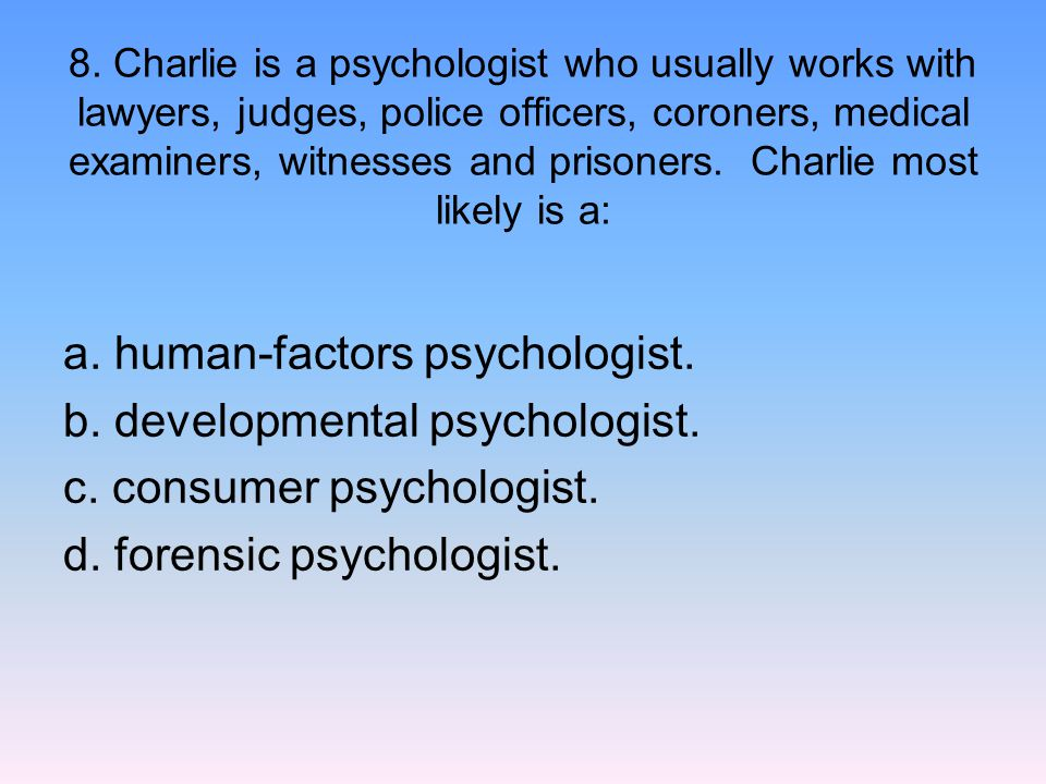 a. human-factors psychologist. b. developmental psychologist.