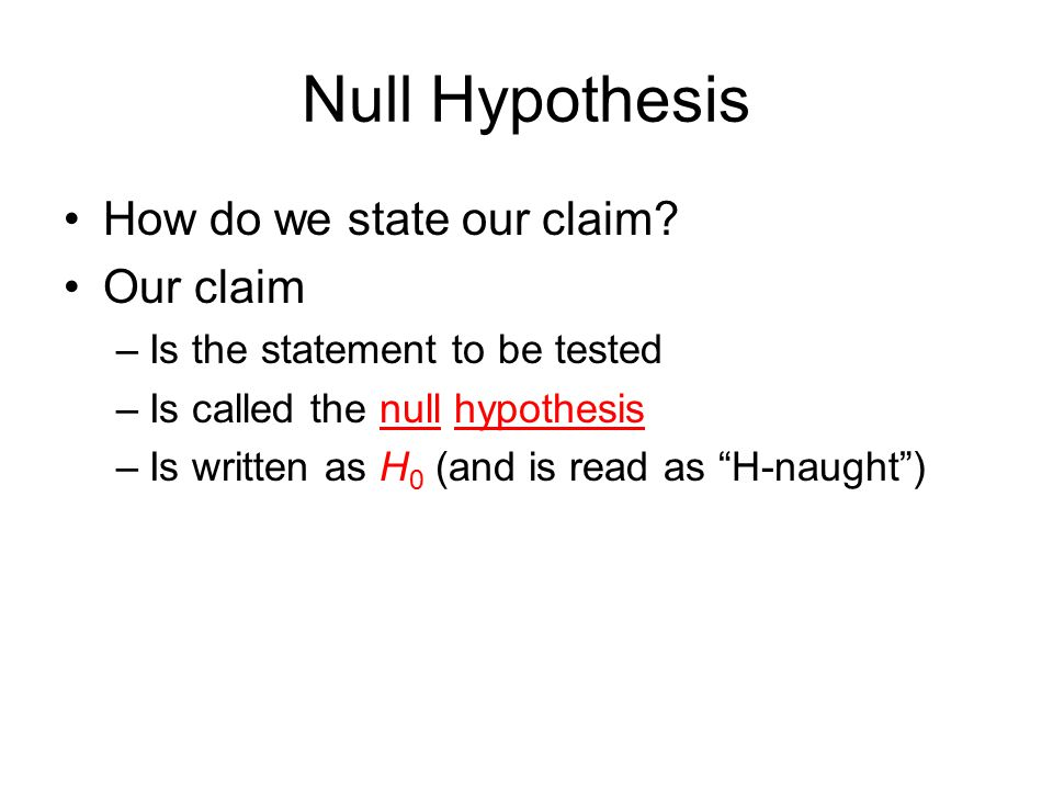 Null Hypothesis How do we state our claim Our claim