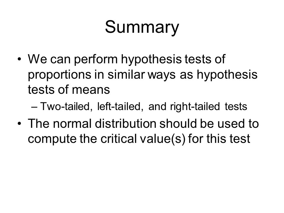 Summary We can perform hypothesis tests of proportions in similar ways as hypothesis tests of means.
