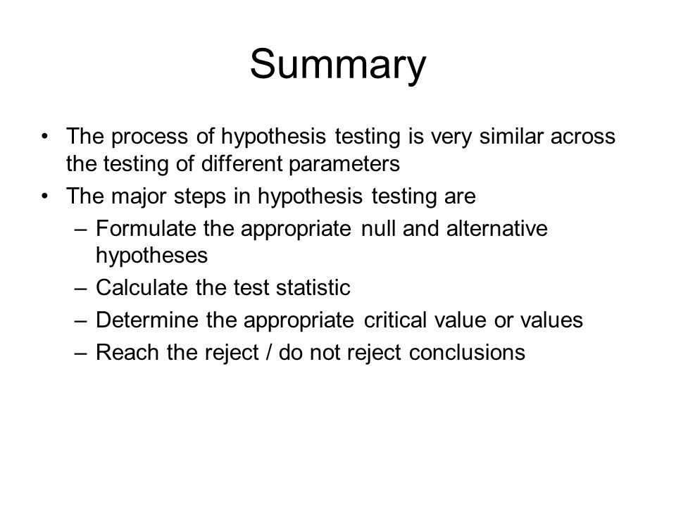 Summary The process of hypothesis testing is very similar across the testing of different parameters.