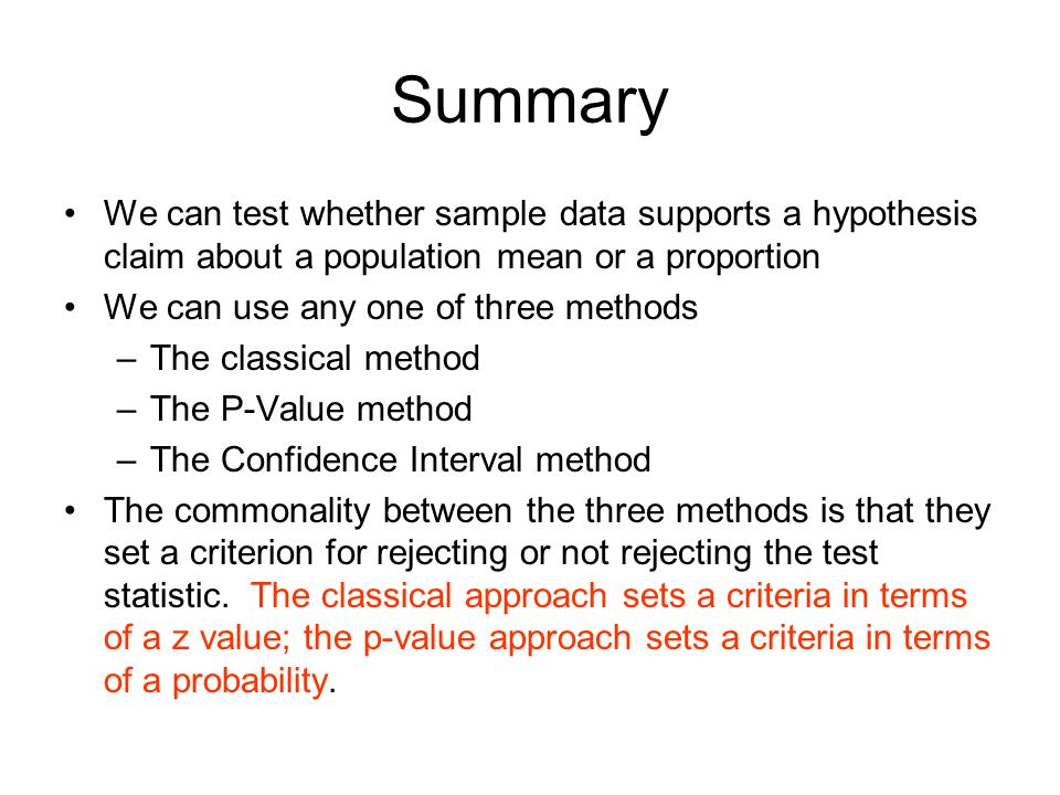 Summary We can test whether sample data supports a hypothesis claim about a population mean or a proportion.