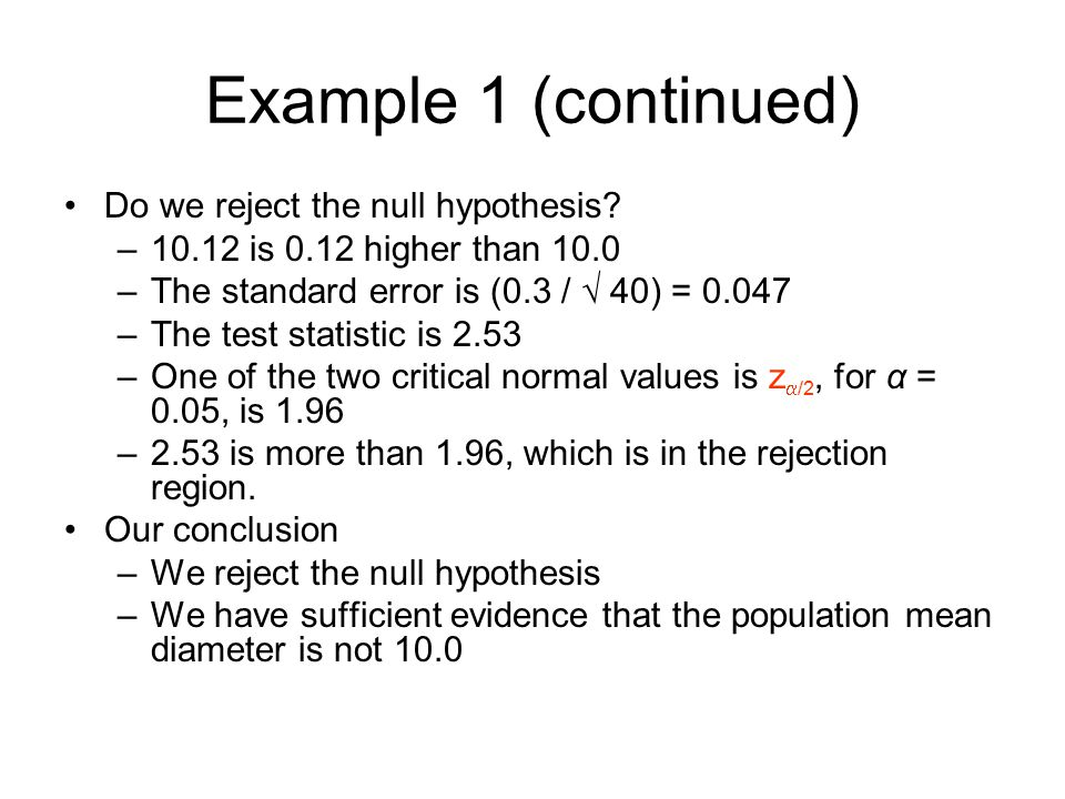 Example 1 (continued) Do we reject the null hypothesis