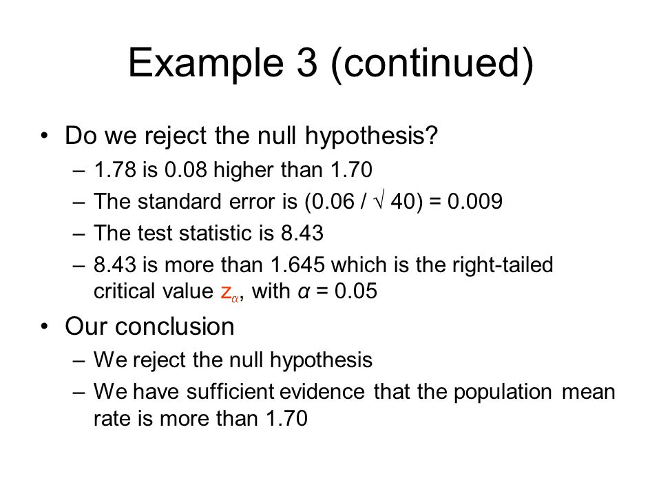 Example 3 (continued) Do we reject the null hypothesis Our conclusion