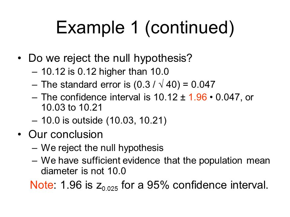 Example 1 (continued) Do we reject the null hypothesis Our conclusion