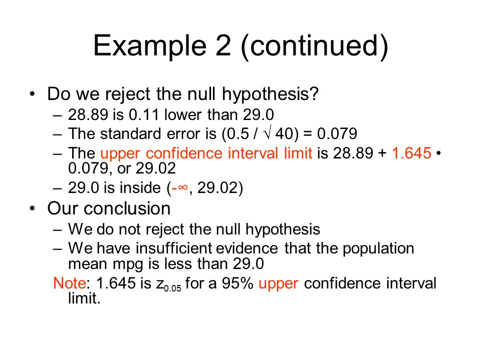 Example 2 (continued) Do we reject the null hypothesis Our conclusion