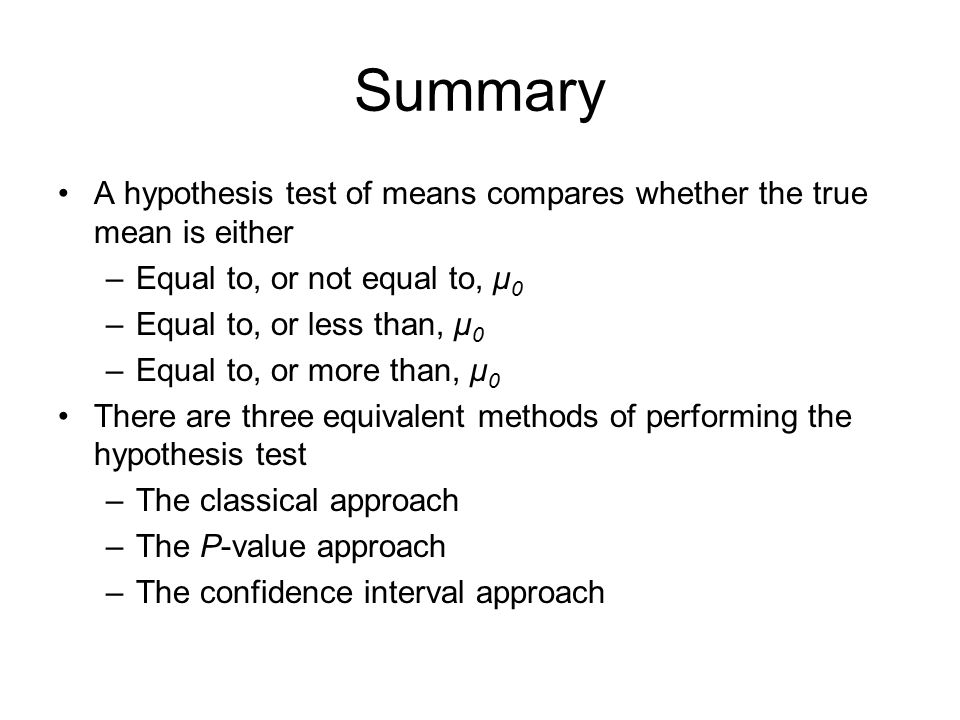 Summary A hypothesis test of means compares whether the true mean is either. Equal to, or not equal to, μ0.