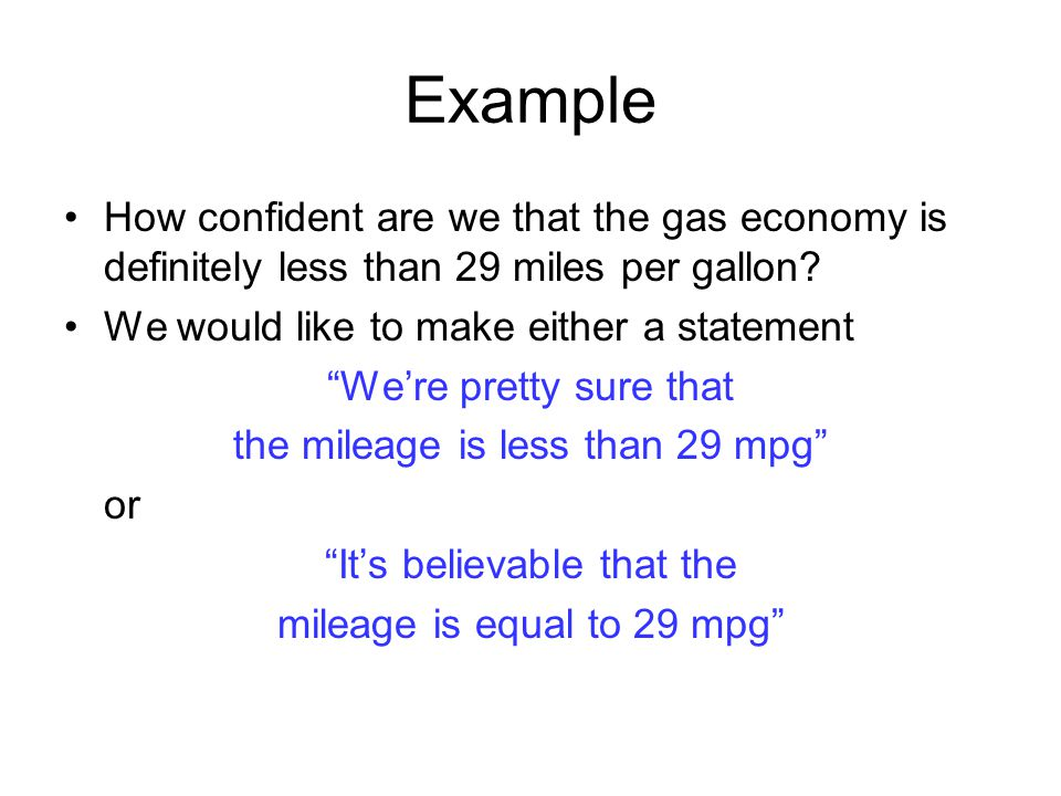 Example How confident are we that the gas economy is definitely less than 29 miles per gallon We would like to make either a statement.