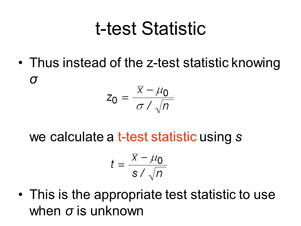 t-test Statistic Thus instead of the z-test statistic knowing σ