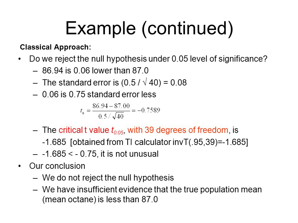 Example (continued) Classical Approach: Do we reject the null hypothesis under 0.05 level of significance
