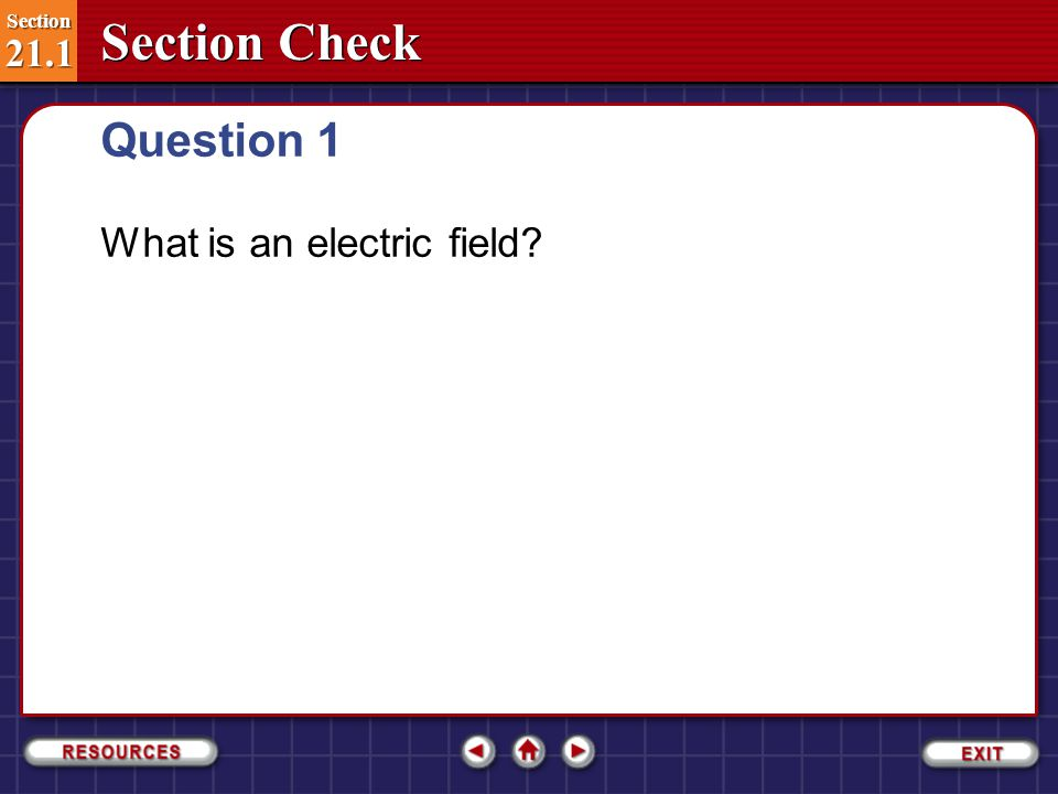 Question 1 What is an electric field Section 21.1