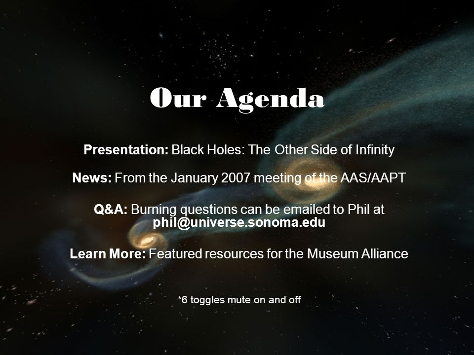 Our Agenda Presentation: Black Holes: The Other Side of Infinity