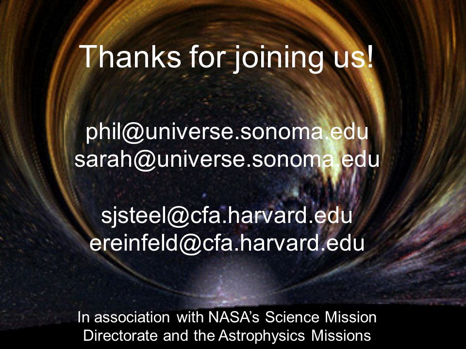 Thanks for joining us! phil@universe.sonoma.edu sarah@universe.sonoma.edu sjsteel@cfa.harvard.edu ereinfeld@cfa.harvard.edu.