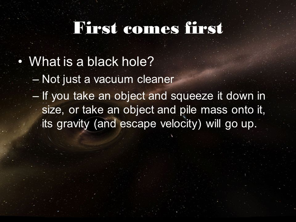 First comes first What is a black hole Not just a vacuum cleaner