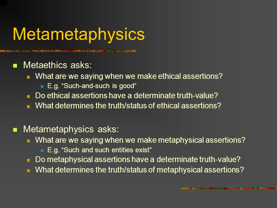 Metametaphysics Metaethics asks: Metametaphysics asks: