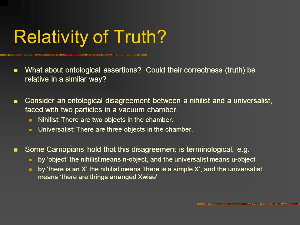 Relativity of Truth What about ontological assertions Could their correctness (truth) be relative in a similar way