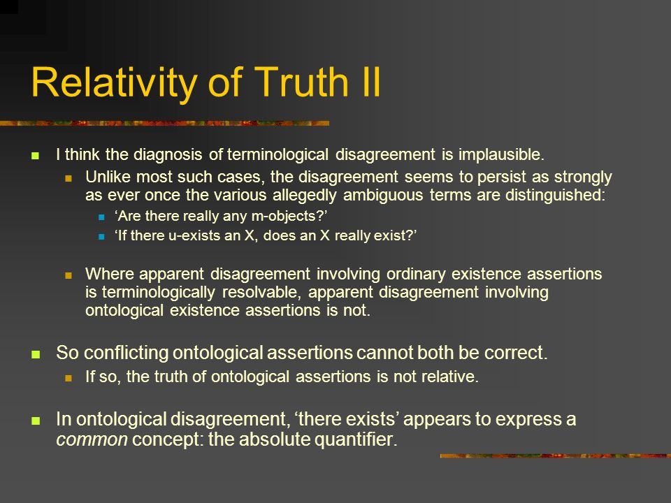 Relativity of Truth II I think the diagnosis of terminological disagreement is implausible.