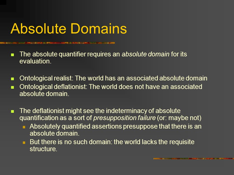 Absolute Domains The absolute quantifier requires an absolute domain for its evaluation.