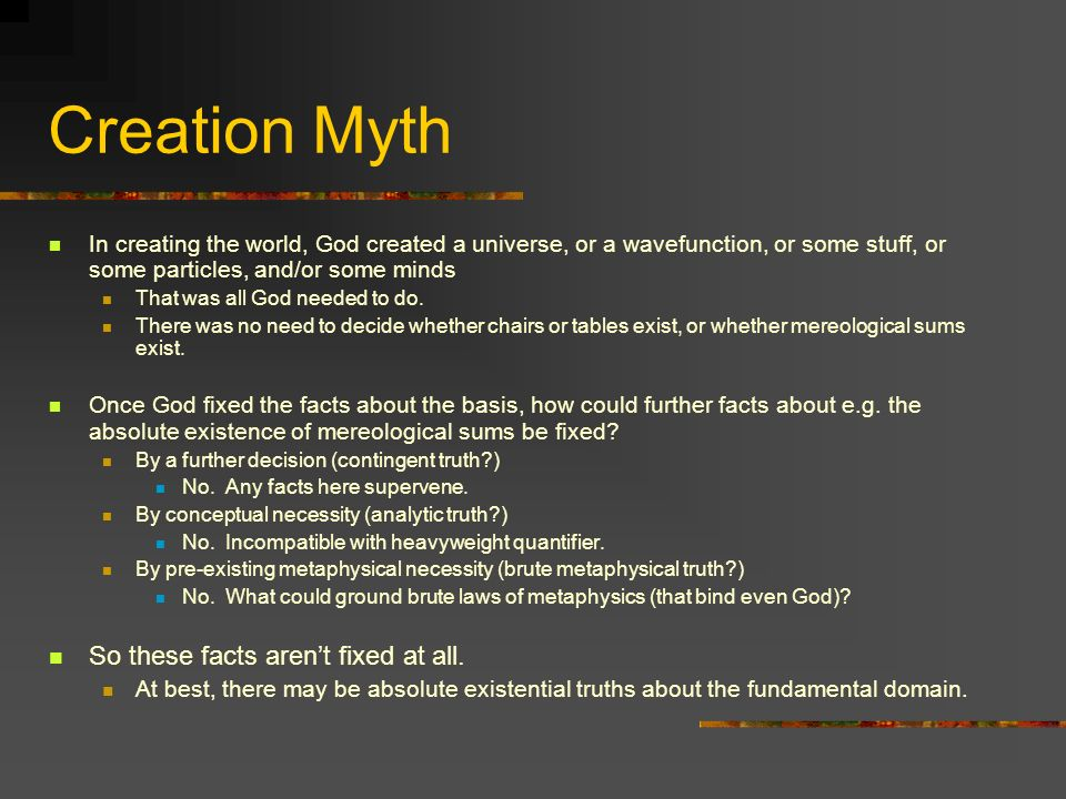 Creation Myth So these facts aren't fixed at all.