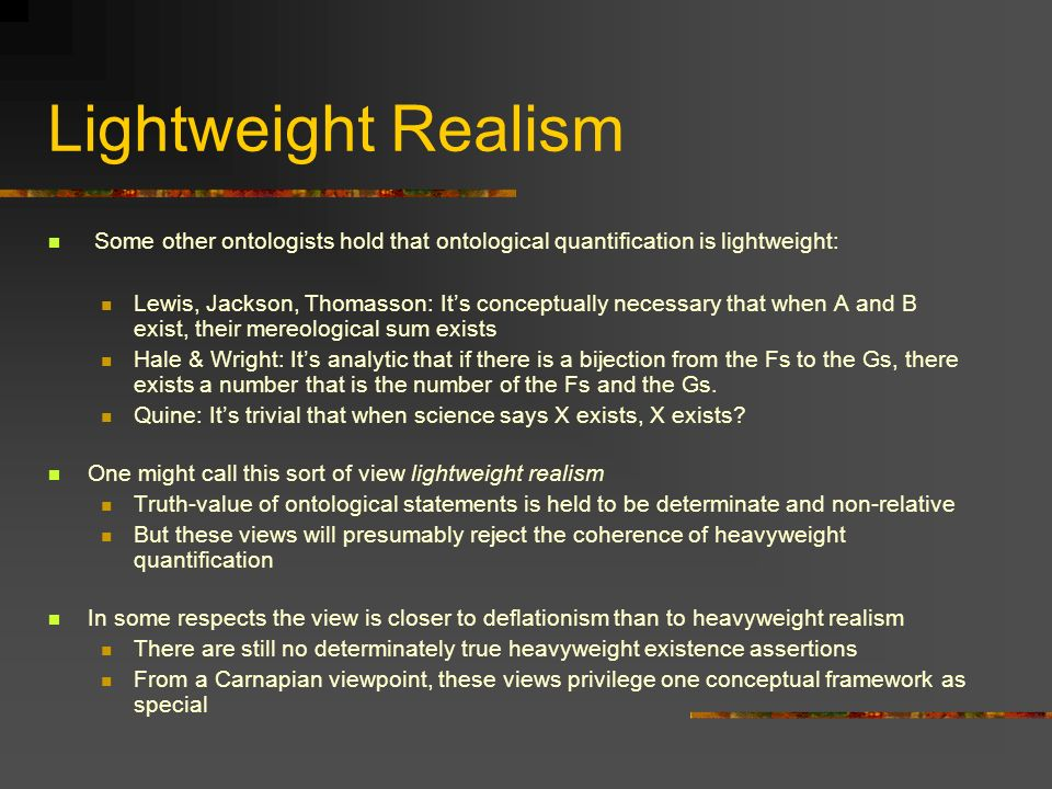 Lightweight Realism Some other ontologists hold that ontological quantification is lightweight: