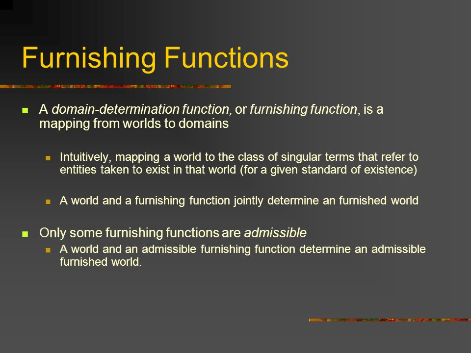 Furnishing Functions A domain-determination function, or furnishing function, is a mapping from worlds to domains.