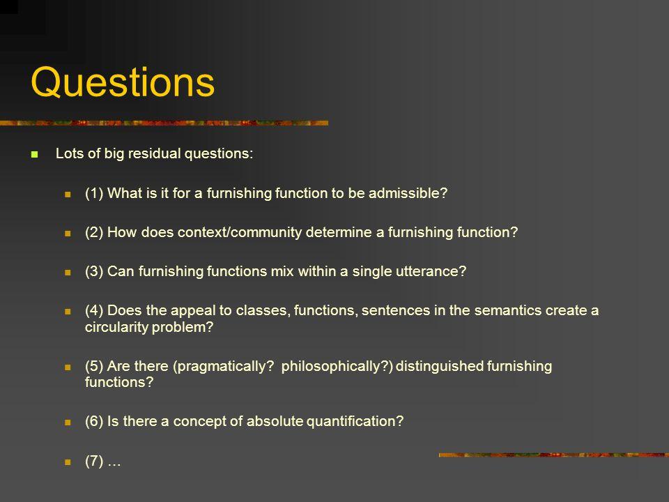 Questions Lots of big residual questions: