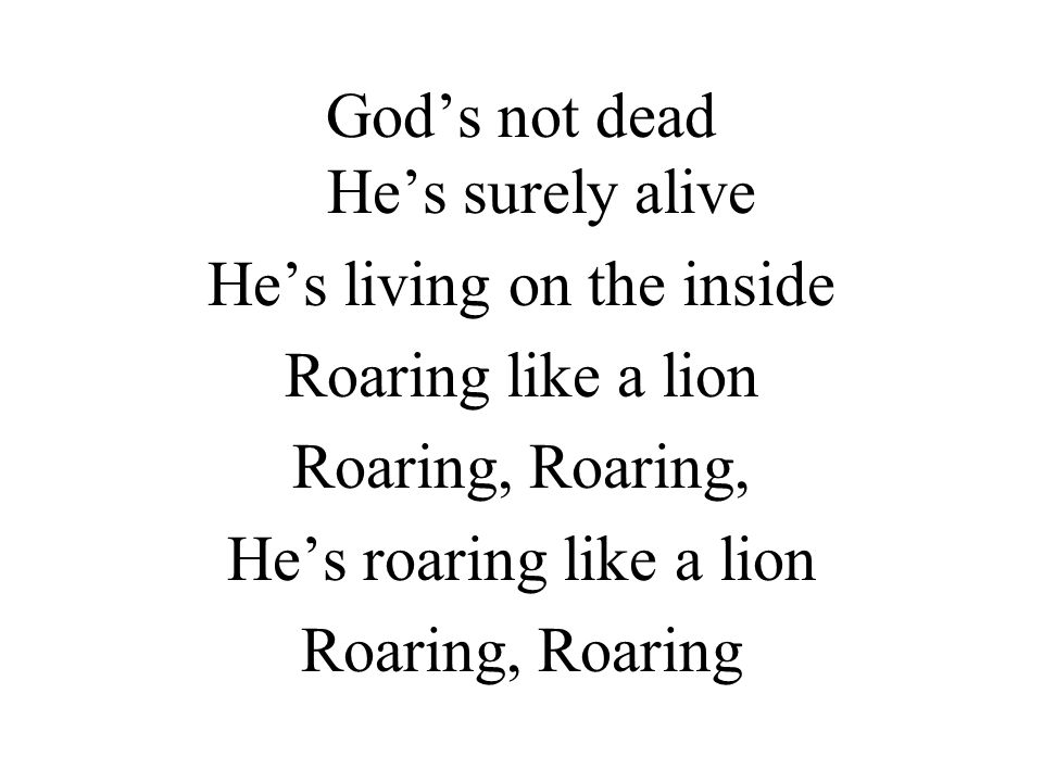 God's not dead He's surely alive He's living on the inside