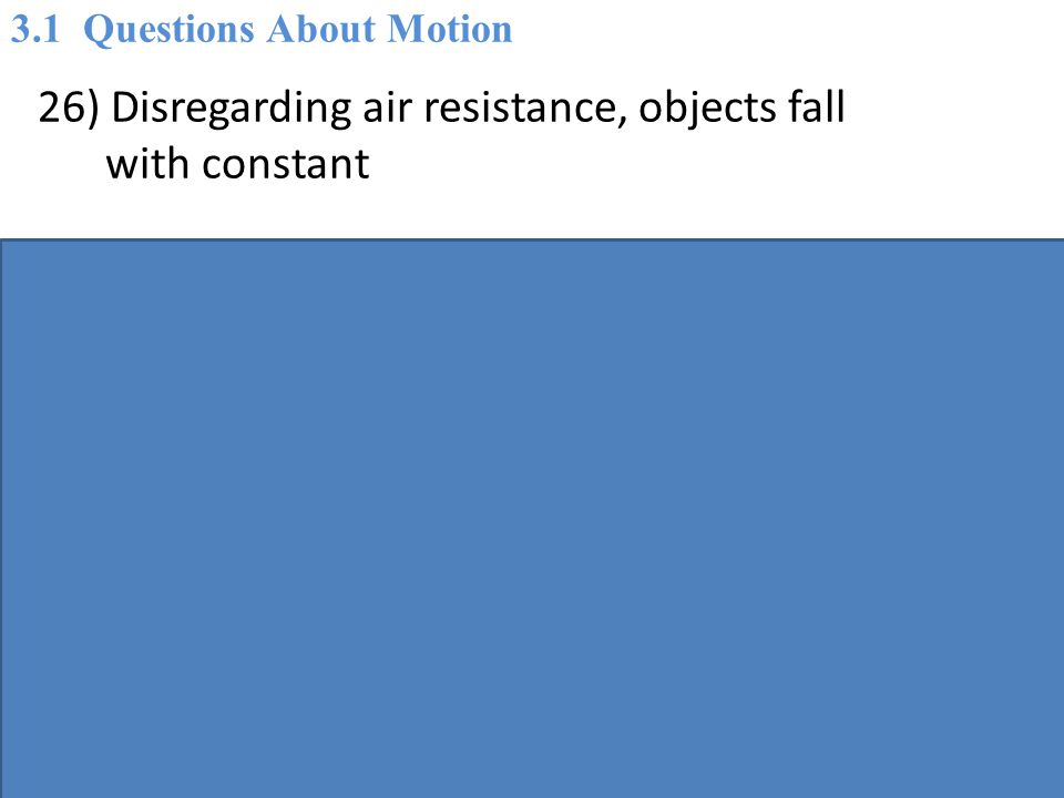 26) Disregarding air resistance, objects fall with constant