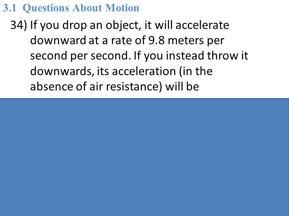 A) less than 9.8 meters per second per second.