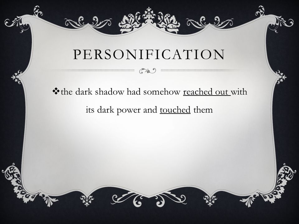 personification the dark shadow had somehow reached out with its dark power and touched them