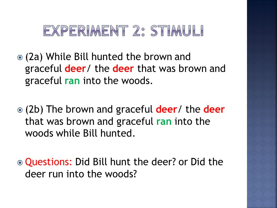 Experiment 2: Stimuli (2a) While Bill hunted the brown and graceful deer/ the deer that was brown and graceful ran into the woods.