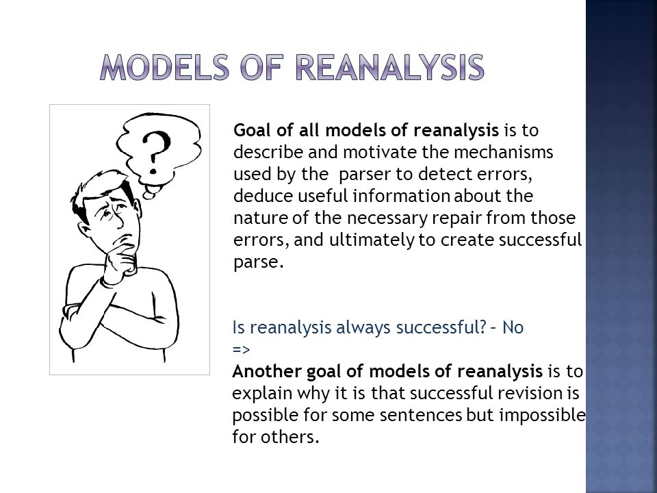 Models of reanalysis Goal of all models of reanalysis is to