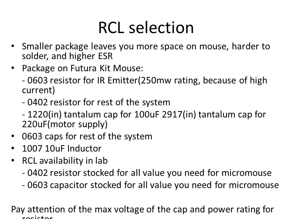 RCL selection Smaller package leaves you more space on mouse, harder to solder, and higher ESR. Package on Futura Kit Mouse: