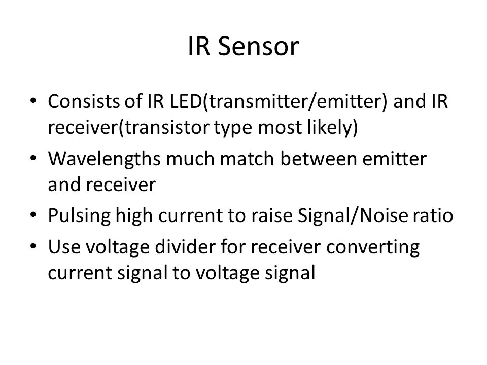 IR Sensor Consists of IR LED(transmitter/emitter) and IR receiver(transistor type most likely) Wavelengths much match between emitter and receiver.