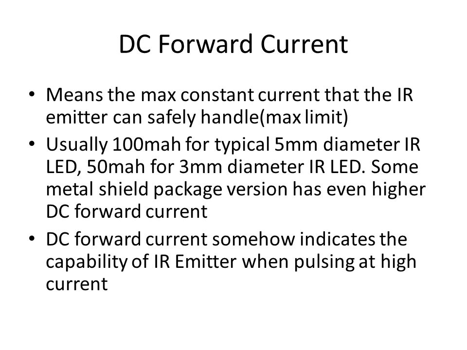 DC Forward Current Means the max constant current that the IR emitter can safely handle(max limit)