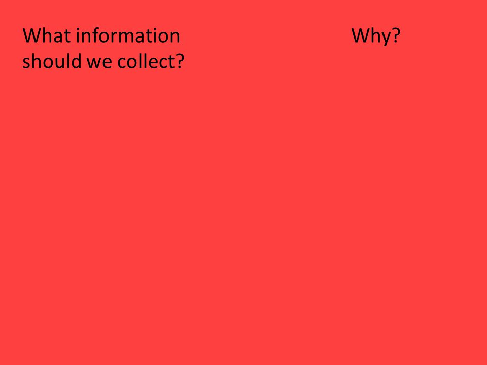 What information Why should we collect