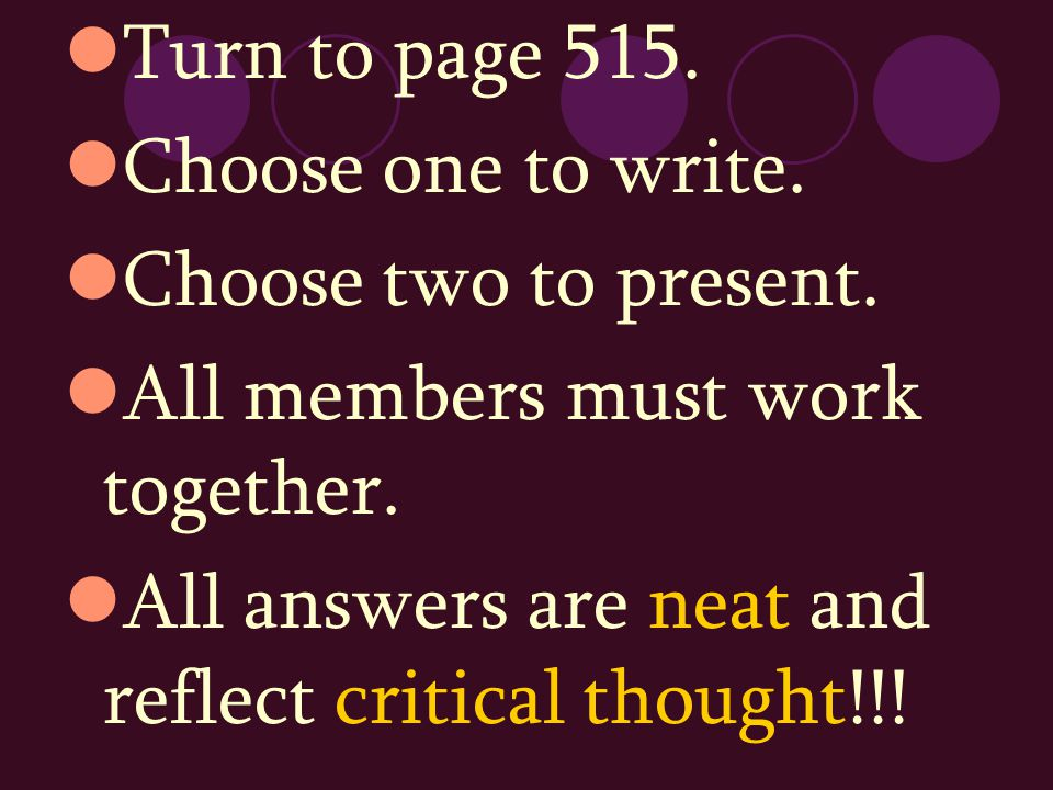Turn to page 515. Choose one to write. Choose two to present.