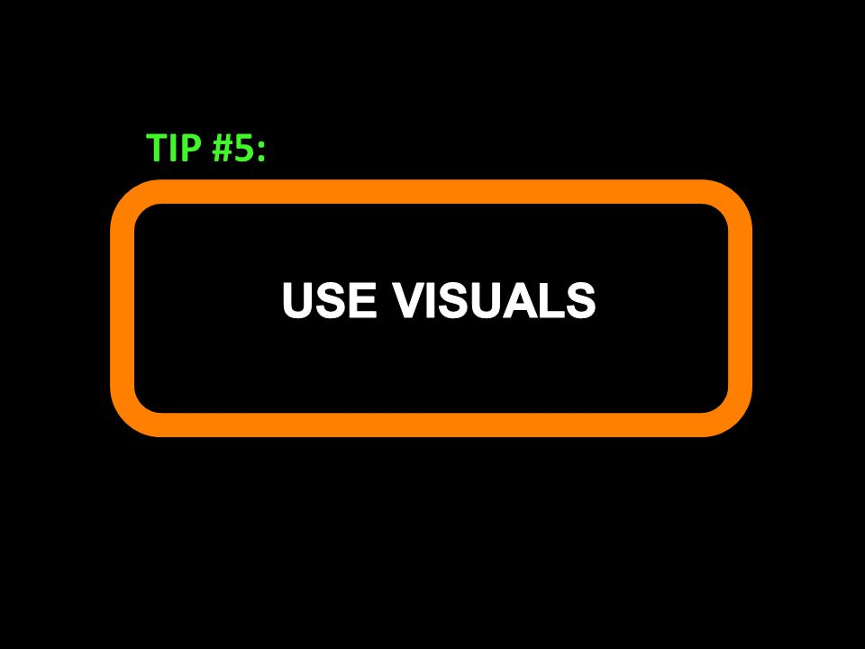 TIP #5: Use visuals