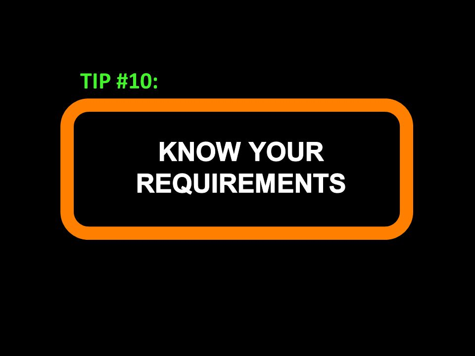 KNOW YOUR REQUIREMENTS