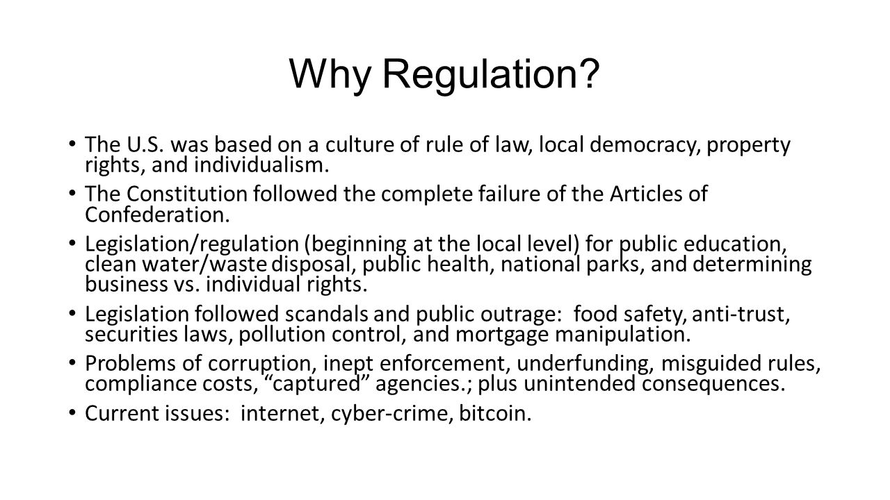 Why Regulation The U.S. was based on a culture of rule of law, local democracy, property rights, and individualism.