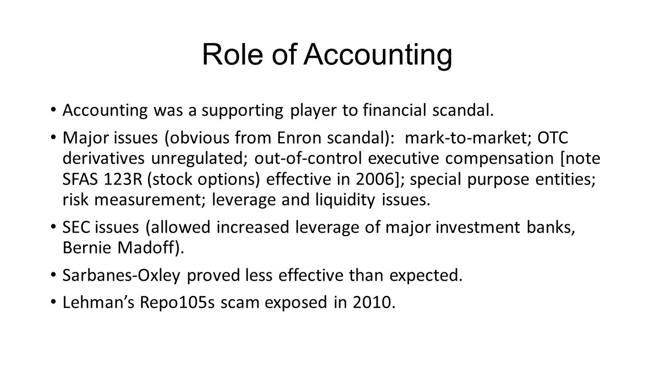 Role of Accounting Accounting was a supporting player to financial scandal.