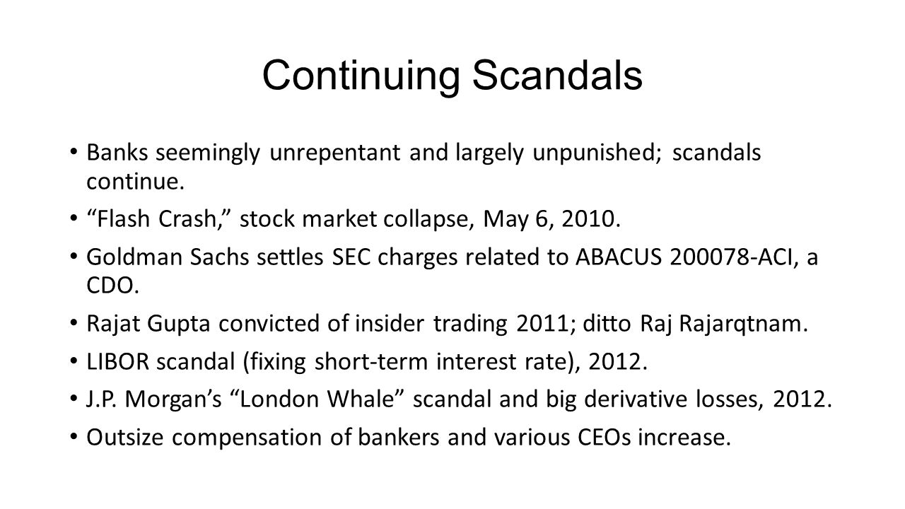 Continuing Scandals Banks seemingly unrepentant and largely unpunished; scandals continue. Flash Crash, stock market collapse, May 6, 2010.
