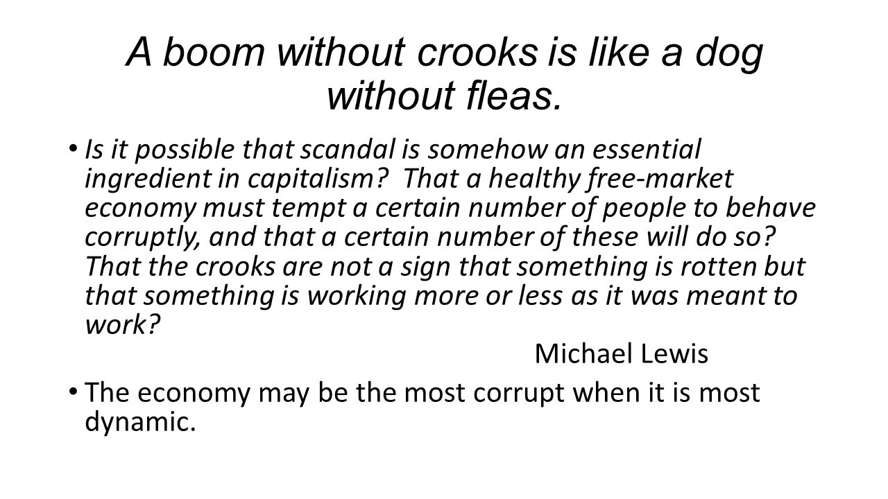 A boom without crooks is like a dog without fleas.