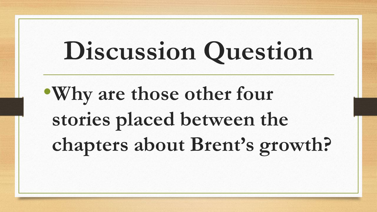 Discussion Question Why are those other four stories placed between the chapters about Brent's growth