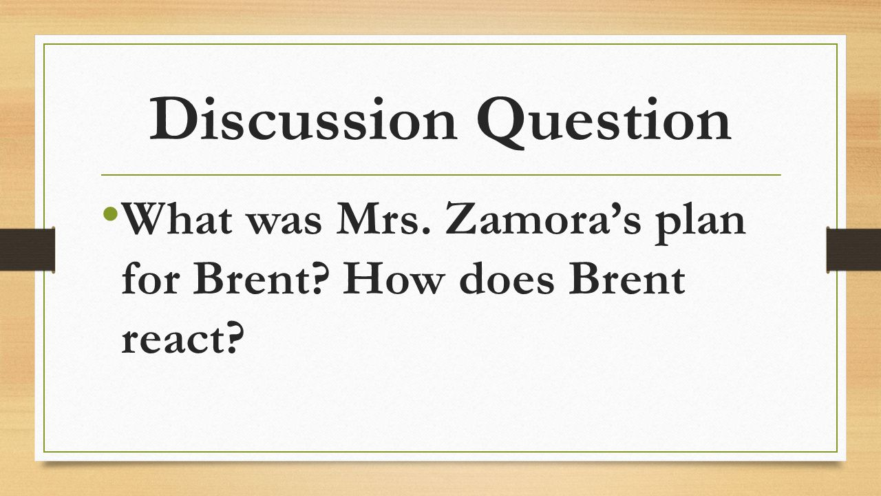 Discussion Question What was Mrs. Zamora's plan for Brent How does Brent react