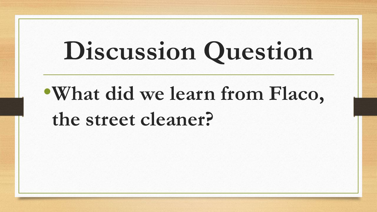 Discussion Question What did we learn from Flaco, the street cleaner